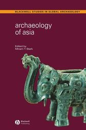Archaeology of Asia by Miriam T. Stark