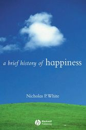 A Brief History of Happiness by Nicholas P. White