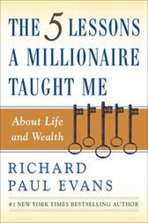 The Five Lessons a Millionaire Taught Me About Life and Wealth by Richard Paul Evans