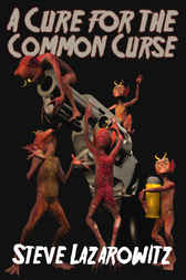 A Cure For The Common Curse by Steve Lazarowitz