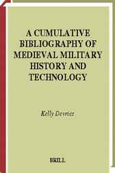 A cumulative bibliography of medieval military history and technology by K. DeVries