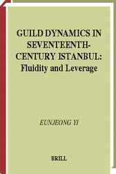 Guild dynamics in seventeenth-century Istanbul by E. Yi