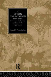 A Vision for London, 1889-1914 by Susan D. Pennybacker