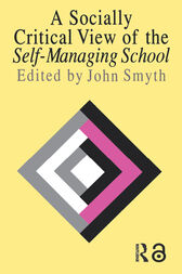 A Socially Critical View Of The Self-Managing School by John Smyth