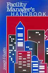 The Facility Manager's Handbook by Joseph Gustin