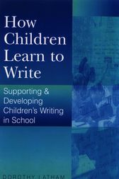 How Children Learn to Write by Dorothy Latham