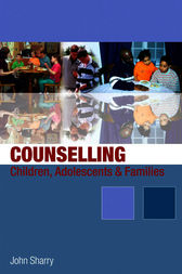 Counselling Children, Adolescents and Families by John Sharry