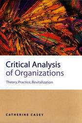 Critical Analysis of Organizations by Catherine Joan Casey