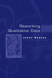 Reworking Qualitative Data by Janet Heaton