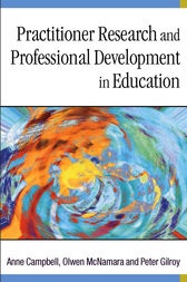 Practitioner Research and Professional Development in Education by Anne Campbell