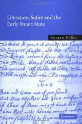 Literature, Satire and the Early Stuart State by Andrew McRae