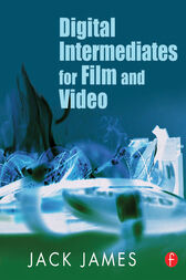 Digital Intermediates for Film and Video by Jack James