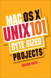 Mac OS X Unix 101 Byte-Sized Projects by Adrian Mayo