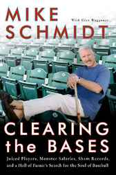 Clearing the Bases by Mike Schmidt