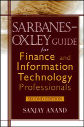 Sarbanes-Oxley Guide for Finance and Information Technology Professionals by Sanjay Anand