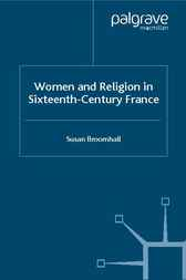 Women and Religion in Sixteenth-Century France by Susan Broomhall