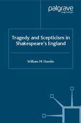 Tragedy and Scepticism in Shakespeare's England by William M. Hamlin
