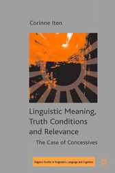 Linguistic Meaning, Truth Conditions and Relevance by Corinne Iten
