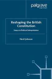 Reshaping the British Constitution by Nevil Johnson