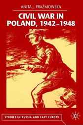 Civil War in Poland 1942-1948 by Anita J. Prazmowska