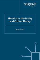 Skepticism, Modernity and Critical Theory by Philip Walsh