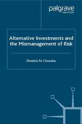 Alternative Investments and the Mismanagement of Risk by Dimitris N. Chorafas