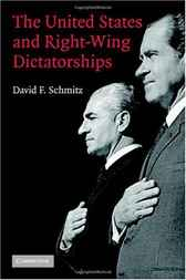 The United States and Right-Wing Dictatorships, 1965-1989 by David F. Schmitz