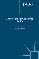 Understanding Consumer Choice by Gordon R. Foxall