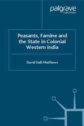 Peasants, Famine and the State in Colonial Western India by David Hall-Matthews