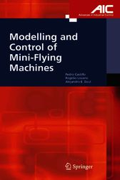 Modelling and Control of Mini-Flying Machines by Pedro Castillo Garcia