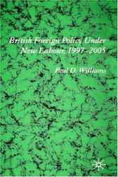 British Foreign Policy Under New Labour, 1997-2005 by Paul D. Williams