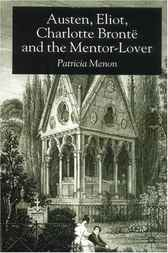 Austen, Eliot, Charlotte Bronte and the Mentor-Lover by Patricia Menon