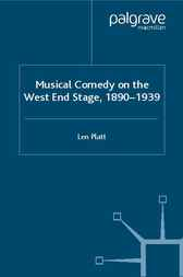 Musical Comedy on the West End Stage, 1890-1939 by Len Platt