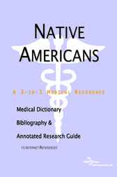 Native Americans - A Medical Dictionary, Bibliography, and Annotated Research Guide to Internet References by ICON Health Publications