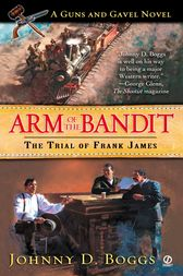 Arm of the Bandit: by Johnny D. Boggs