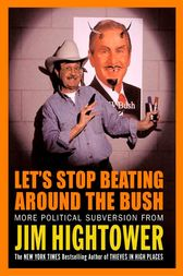 Let's Stop Beating Around the Bush by Jim Hightower