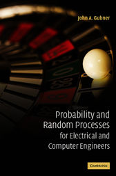 Probability and Random Processes for Electrical and Computer Engineers by John A. Gubner