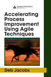 Accelerating Process Improvement Using Agile Techniques by Deb Jacobs
