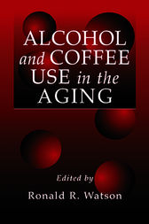 Alcohol and Coffee Use in the Aging by Ronald Ross Watson