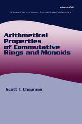 Arithmetical Properties of Commutative Rings and Monoids by Scott T. Chapman