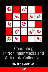 Computing in Nonlinear Media and Automata Collectives by Andrew Adamatzky