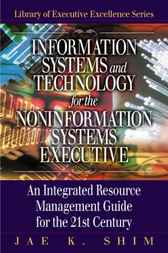 Information Systems and Technology for the Noninformation Systems Executive by Jae K. Shim