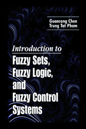 Introduction to Fuzzy Sets, Fuzzy Logic, and Fuzzy Control Systems by Guanrong Chen