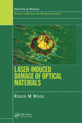 Laser-Induced Damage of Optical Materials by Roger M. Wood