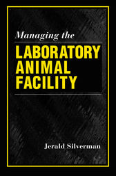 Managing the Laboratory Animal Facility by Jerald Silverman