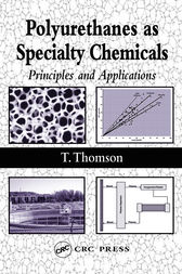 Polyurethanes as Specialty Chemicals by Timothy Thomson