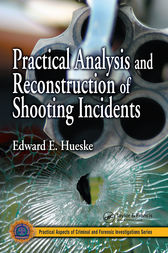 Practical Analysis and Reconstruction of Shooting Incidents by Edward E. Hueske