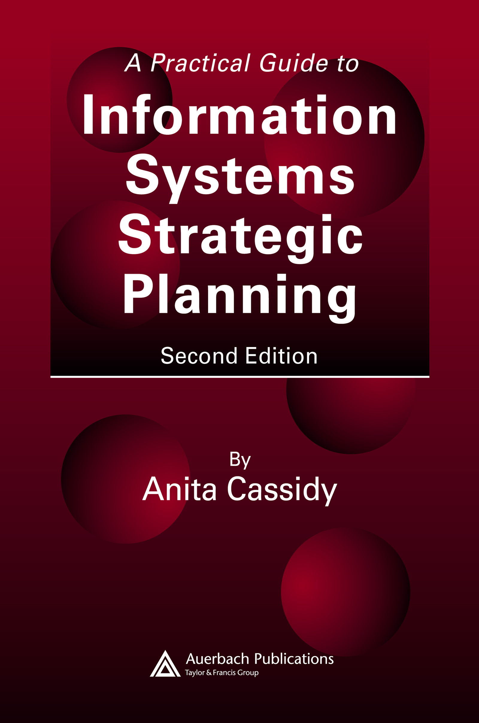 Download Ebook A Practical Guide to Information Systems Strategic Planning (2nd ed.) by Anita Cassidy Pdf