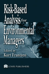 Risk-Based Analysis for Environmental Managers by Kurt A. Frantzen