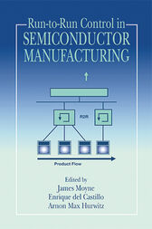 Run-to-Run Control in Semiconductor Manufacturing by James Moyne